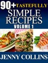 90+ Tastefully Simple Recipes Volume 1: Chicken, Pasta, Salmon Box Set!