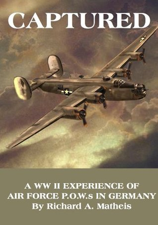 Captured: A WW II Experience of Air Force P.O.W.S in Germany