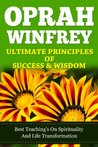 Oprah Winfrey Ultimate Principles Of Success & Wisdom ; Best teaching's on spirituality and life transformation. (Oprah Winfrey book club, Oprah Magazine, Oprah Winfrey Biography)