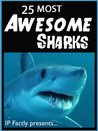 25 Most Awesome Sharks (25 Amazing Animals Series)