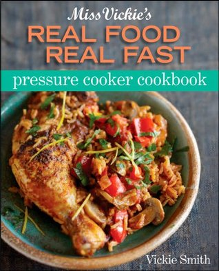 Miss Vickie's Real Food Real Fast Pressure Cooker