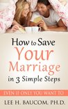 How To Save Your Marriage In 3 Simple Steps