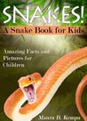 A Snake Book for Kids! Amazing Facts & Pictures About Snakes Including: Habitat, Hunting, Hibernation, Shedding Skin & Much More!