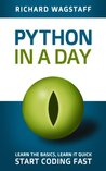 Python In A Day: Learn the basics, Learn it quick, Start coding fast (In A Day Books)