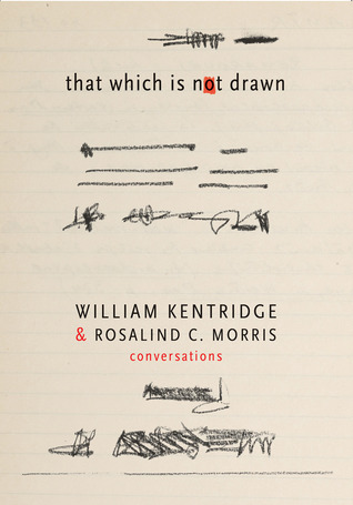 That Which Is Not Drawn: William Kentridge and Rosalind C. Morris in Conversation