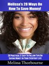 Melissa's 28 Ways On How To Save Money!  :  28 Practical & Easy To Follow Tips On Saving Money In Your Everyday Life
