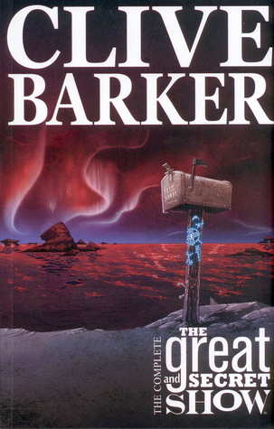 The Complete Clive Barker's Great And Secret Show by Chris Ryall