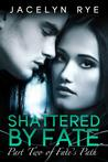 Shattered by Fate (Fate's Path, #2)