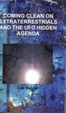 Coming Clean on Extraterrestrials and the UFO Hidden Agenda (Coming clean on UFOs)