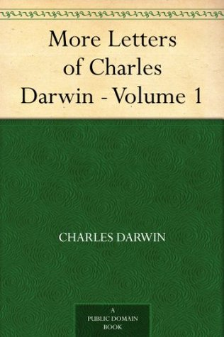 More Letters of Charles Darwin, Vol 1