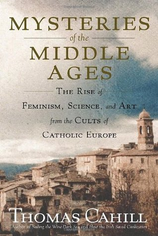 Mysteries of the Middle Ages by Thomas Cahill