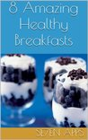 8 Amazing Healthy Breakfasts