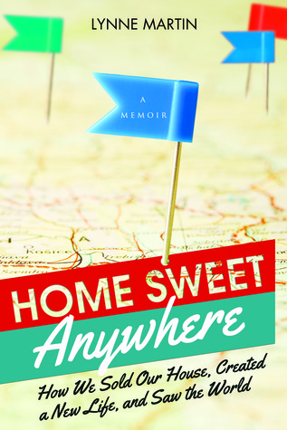 How We Sold Our House, Created a New Life, and Saw the World - Lynne Martin