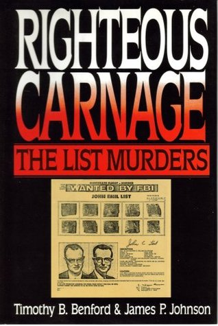 Righteous Carnage, The List Family Murders by Timothy B. Benford