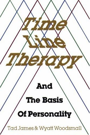 Time Line Therapy and the Basis of Personality by Tad James