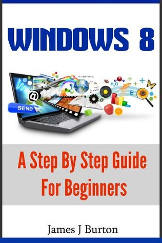 Windows 8:  A Step By Step Guide For Beginners