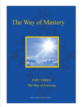 The Way of Mastery ~ Part Three: The Way of Knowing (The Way of Mastery (Kindle Edition))