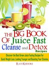"""The Big Book of Juice Fast, Cleanse and Detox Recipes: Discover the Secrets of """"Top 50"""" Best Green Juice Fasting Recipes For QUICK WEIGHT LOSS, LOOKING YOUNGER & BOOSTING YOUR STAMINA"""