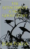 The Attachment a True Ghost Story (SCARY STORIES of Big Bear Lake)