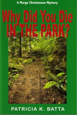 Why Did You Die In the Park? (A Marge Christensen Mystery)