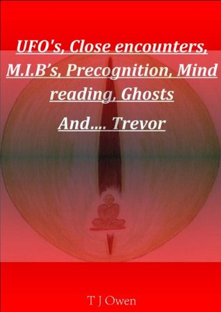 UFO's Close encounters Precognition Mind reading Ghosts and Trevor