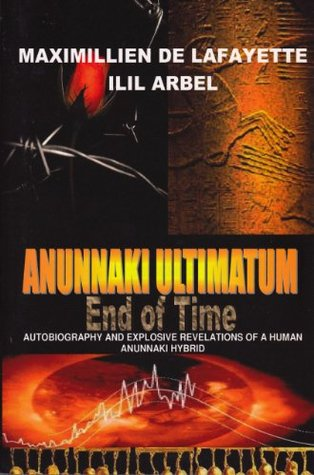 Anunnaki Ultimatum: End Of Time: Autobiography And Explosive Revelations Of A Human Anunnaki Hybrid
