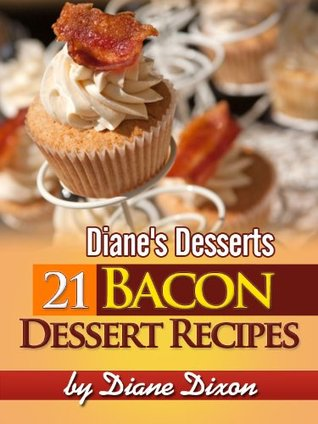 21 Bacon Dessert Recipes That You'll Wish You Would Have Tried Sooner (Diane's Desserts Series)
