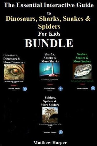 The Essential Interactive Guide To Dinosaurs, Sharks, Snakes & Spiders for Kids Bundle (Books For Kids On Kindle)