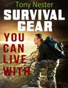 Survival Gear You Can Live With (Practical Survival Series)