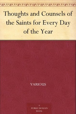 Thoughts and Counsels of the Saints for Every Day of the Year