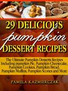 29 Delicious Pumpkin Dessert Recipes - Fabulous Pumpkin Recipes To Try Today (The Ultimate Pumpkin Desserts Recipes Including pumpkin Pie, Pumpkin Cheesecake, Pumpkin Cookies, Pumpkin Bread and More)