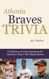 "Atlanta Braves Trivia: A Collection of Trivia Questions for ""America's Team"" The Atlanta Braves (Major League Baseball Trivia Series)"