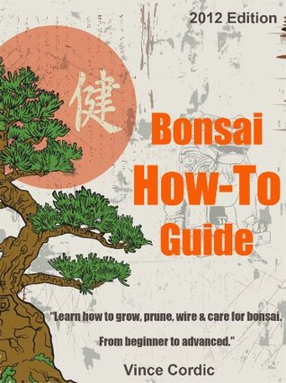 Ultimate Bonsai How To Guide - 2012 Edition