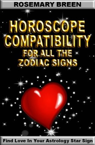 Horoscope Compatibility Book For All The Zodiac Signs (How To Find Love In Your Astrology Star Sign)