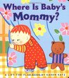 Where Is Baby's Mommy? (A Lift-the-Flap Book)