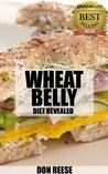 Wheat Belly Diet Revealed : The Concise Guide To The Wheat Belly Diet
