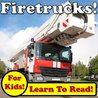 Fire Trucks! Learn About Fire Trucks While Learning To Read - Fire Truck Photos And Facts Make It Easy! (Over 45+ Photos of Fire Trucks)