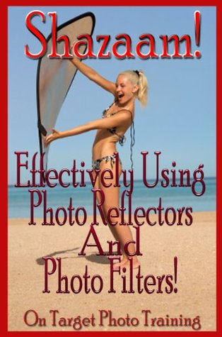 Shazaam! Effectively Using Photo Reflectors and Photo Filters! (On Target Photo Training)