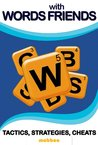 Words With Friends Game: Killer Strategies, Tactics, Cheats & Exploits To Dominate Words With Friends