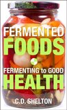 Fermented Foods: Fermenting to Good Health