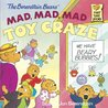 The Berenstain Bears' Mad, Mad, Mad Toy Craze (First Time Books(R))