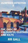 The Case of Colourful Clothes and Kilts (Dumphries Detective #2)