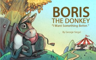 Boris the Donkey: I Want Something Better