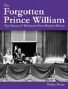 The Forgotten Prince William: The House of Windsor's First Modern Prince