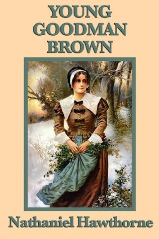 young goodman brown essay Description and explanation of the major themes of young goodman brown this accessible literary criticism is perfect for anyone faced with young goodman brown essays.