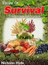 Recipe for Survival: A homesteading guide for putting self-sustained food on your off-grid table.