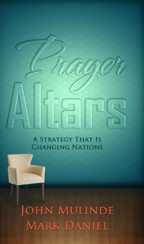 Prayer Altars: A Strategy That Is Changing Nations