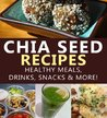 Chia Seed Recipes Healthy Meals, Drinks, Snacks & More!