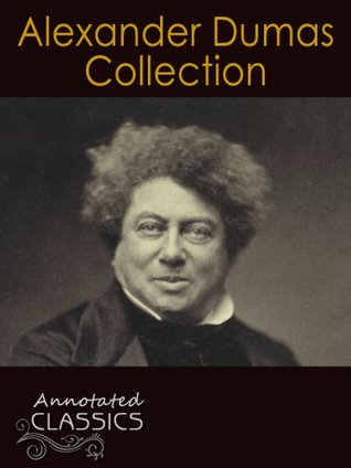 Alexandre Dumas: Collection of 34 Classic Works with analysis and historical background (Annotated and Illustrated) (Annotated Classics)