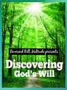 Discovering God's Will: Understanding the Bible on Gods Will - What God Promises For You, His Purpose For Your Life & Professional growth: God Has a Plan and Calling For You